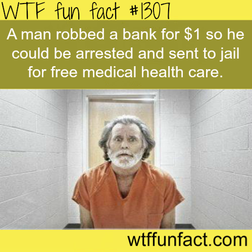 А man robbed a bank for $1 so he could be arrested and sent to jail for free medical health care.
