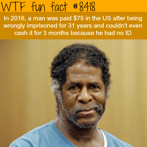 Man who was wrongly imprisoned for 31 years gets $75 - WTF fun facts