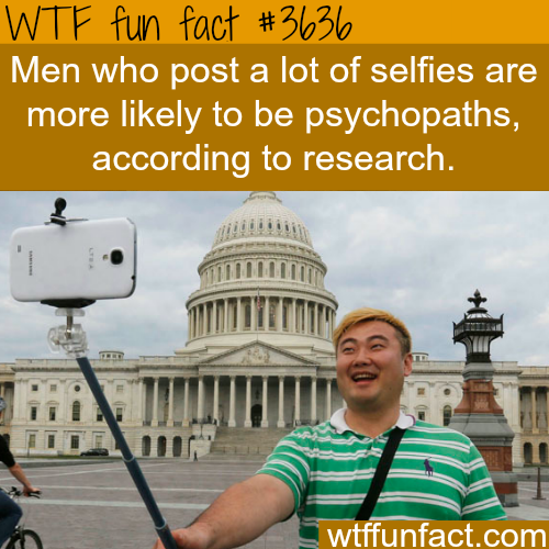 Men who post a lot of selfies -  WTF fun facts