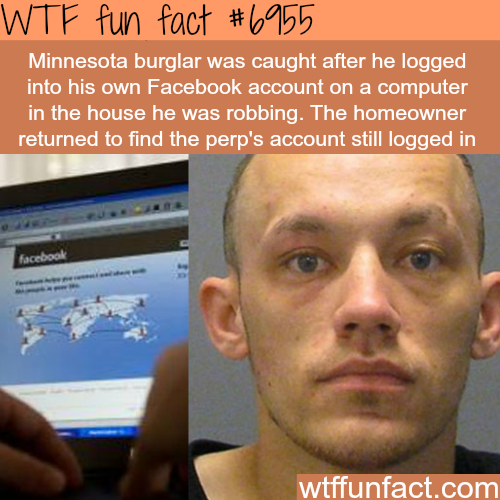 Minnesota burglar forgets to logout of facebook…- WTF fun fact