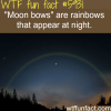 moon bows wtf fun facts
