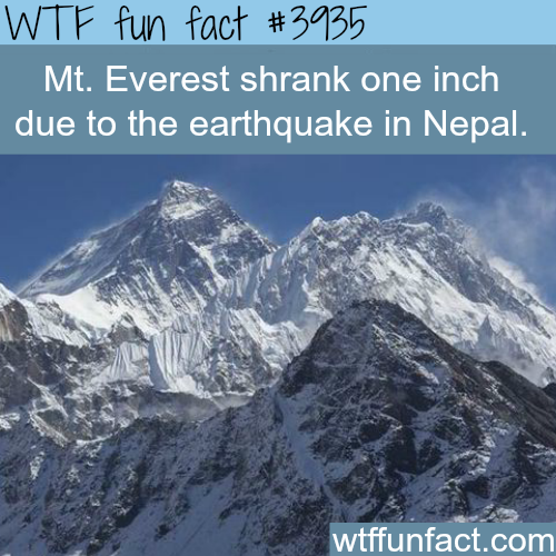 Mt. Everest shrank one inch due to the Nepal earthquake - WTF fun facts