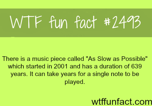 "Music piece ""As Slow as Possible"" - WTF fun facts"