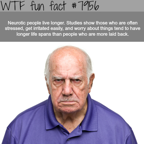Neurotic people live longer than laid back people - WTF fun fact