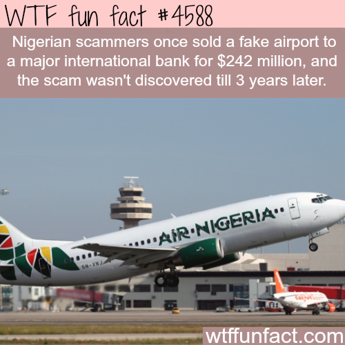 Nigerian scammers sold a fake airport for $242 million dollars! -   WTF fun facts