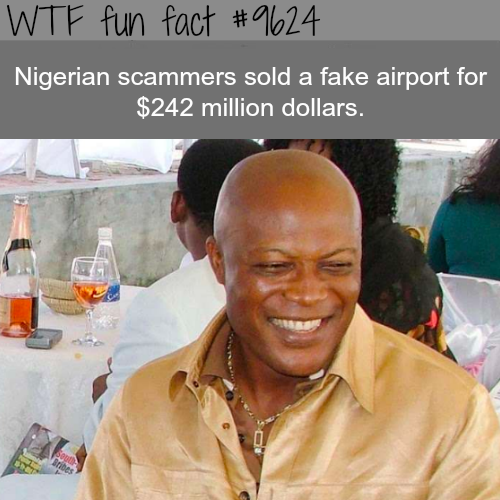Nigerian scammers sold a fake airport - WTF fun fact