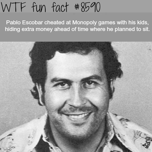 Pablo Escobar used to cheat on monopoly - WTF fun facts