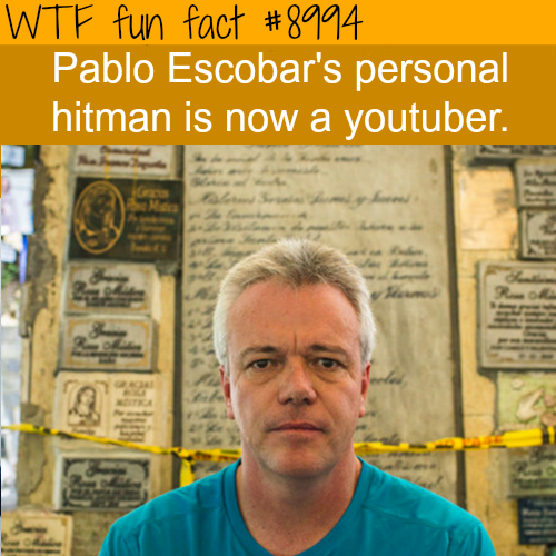 Pablo Escobar's hitman is now a youtuber - WTF fun fact