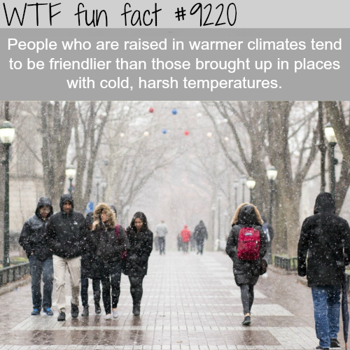 People Raised in Warmer Climates are Friendlier - WTF Fun Fact