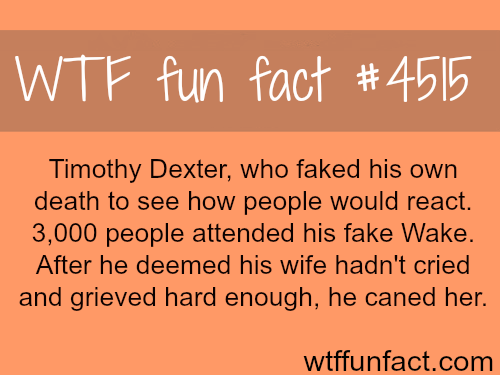 People  who faked their death: Timothy Dexter -   WTF fun facts