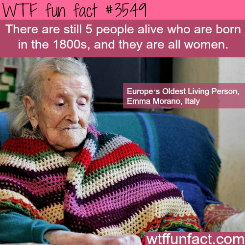 People who were born in the 1800s and still alive today - WTF fun facts