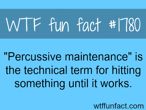 Percussive Maintenance - WTF fun facts