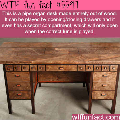 Pipe organ desk - WTF fun facts