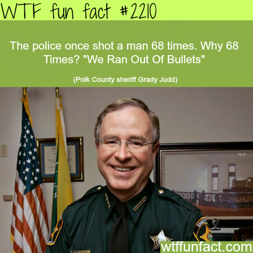 Police shot a man 68 times - WTF fun facts