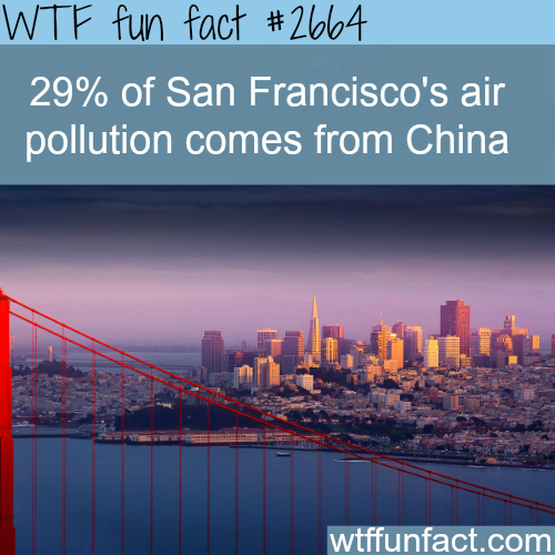 Pollution in San Francisco come from China - WTF fun facts
