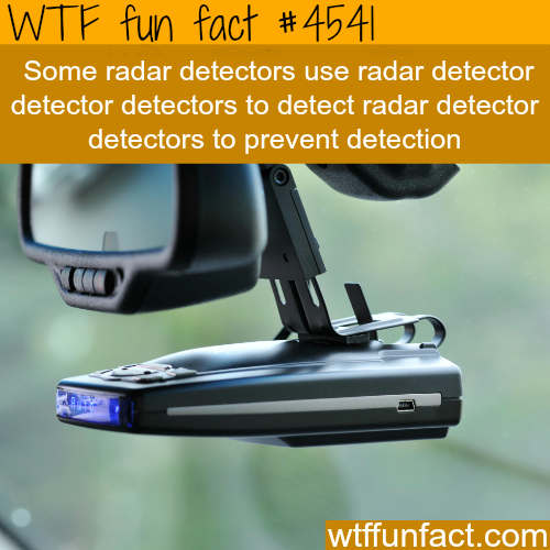 Radar detector detector detectors to detect radar detector…-   WTF fun facts