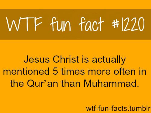 Religions:Jesus Christ is mentioned in the Qur'an five times more often than Muhammad