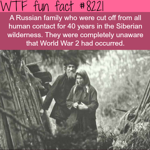 Russian family isolated in the Siberian wilderness for 40 year - WTF fun facts