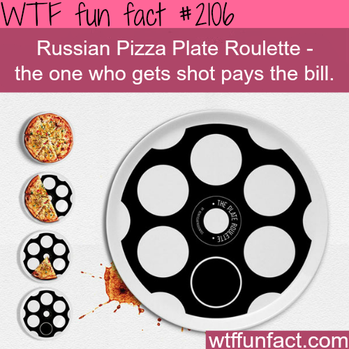 Russian Pizza Plate Roulette - WTF fun facts