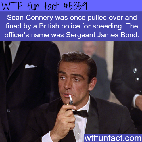 Sean Connery got pulled over by James Bond - WTF fun facts