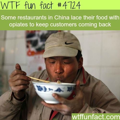 Some Chinese restaurants lace food with opiates - WTF fun facts
