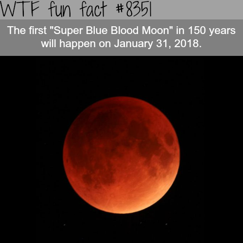 Super Blue Blood Moon - WTF fun facts