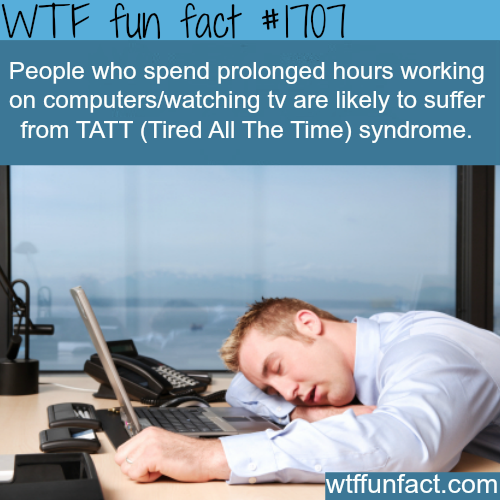 TATT: Tired all the time - WTF fun facts