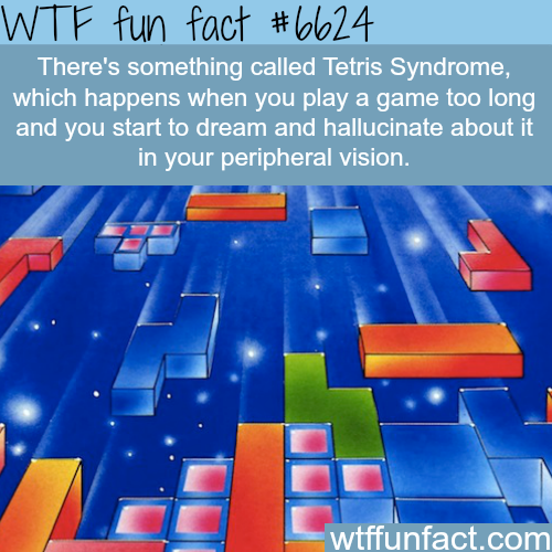 Tetris Syndrome - WTF fun facts