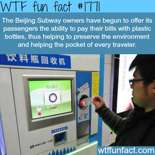 The Beijing Subway owners offer its passengers the abilitiy to pay with plastic bottles - WTF fun facts