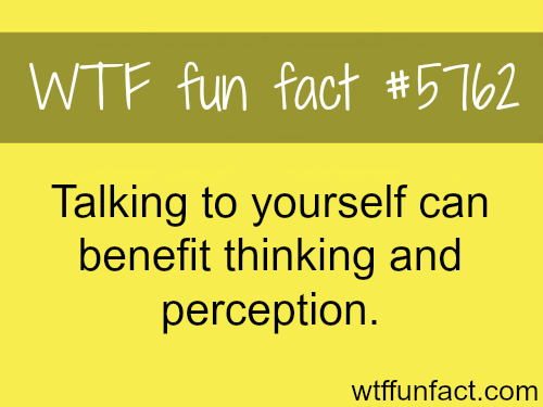 The benefits of talking to yourself - WTF fun facts