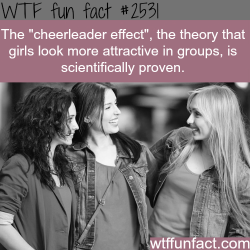 "The ""Cheerleader Effect"" Theory is right - WTF fun facts"