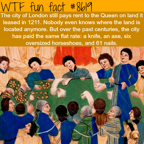 The city of London pays taxes to the queen for a land no one knows where  - WTF fun facts