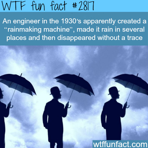 "The engineer who created a ""rainmaking machine"" - WTF fun facts"