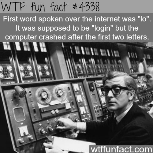 The first word spoken over the internet -  WTF fun facts