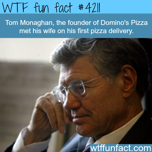 The founder of Domino's pizza met his wife on a pizza delivery -  WTF fun facts