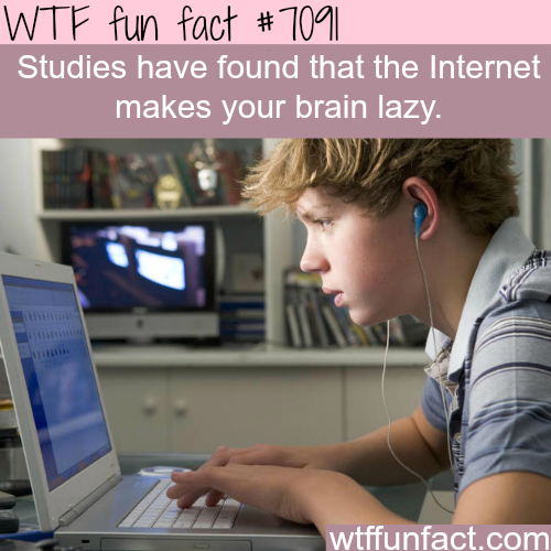 The internet makes your brain lazy - WTF fun facts