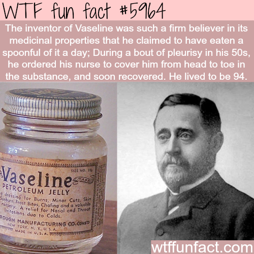 The inventor of Vaseline - WTF fun facts