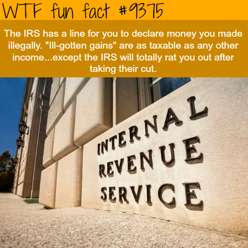 The IRS wantsyou to report your illegal income - WTF fun facts