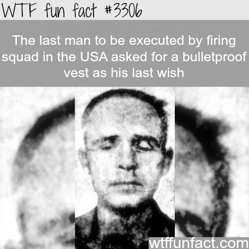 The best last wish by the last man to die by firing squad -  WTF fun facts