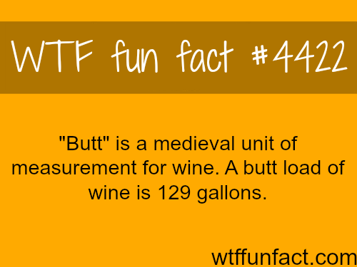The medieval unit of measurement for wine: Butt -   WTF fun facts