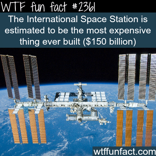 The most expensive thing ever built - WTF fun facts