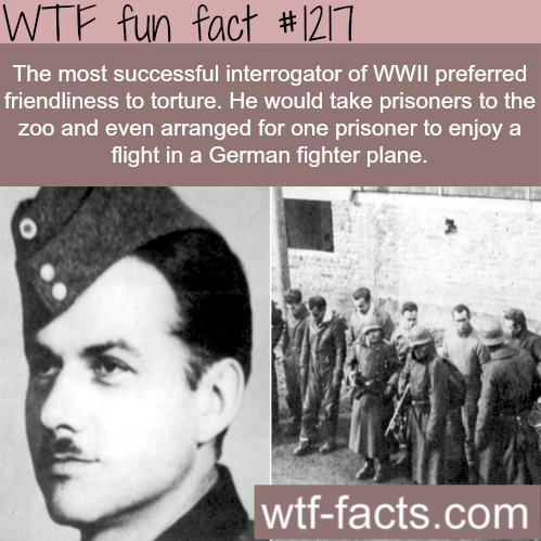 the most successful interrogator of WWII preferred friendliness to torture. He would take prisoners to the zoo and even arranged for one prisoner to enjoy a flight in a German fighter plane.