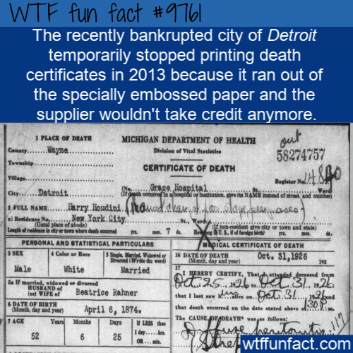 The recently bankrupted city of Detroit temporarily stopped printing death certificates in 2013 because it ran out of the specially embossed paper and the supplier wouldn't take credit anymore.