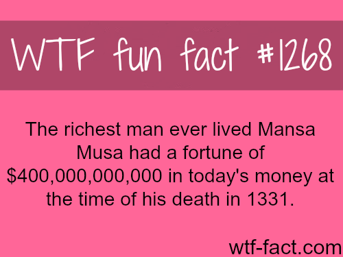 The richest person on history.The richest man ever lived Mansa Musa had a fortune of $400