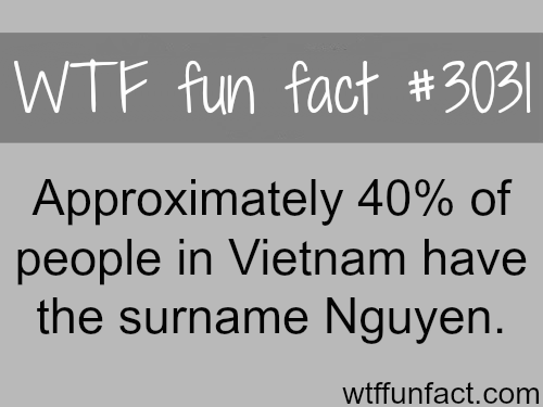 The surname Nguyen is more common than you think -  WTF fun facts