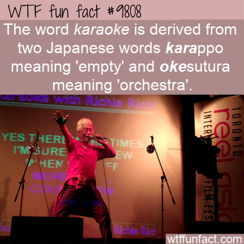 The word karaoke is derived from two Japanese words karappo meaning 'empty' and okesutura meaning 'orchestra'.