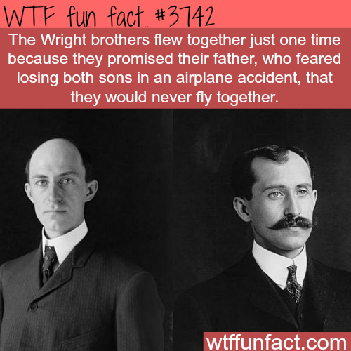 The Wright brothers only flew together once  - WTF fun facts