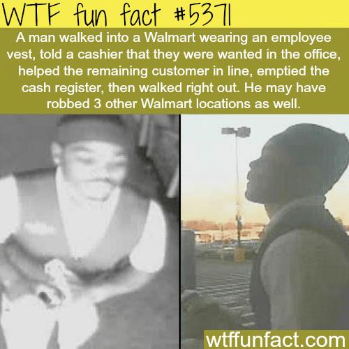 Thief wearing a Walmart employee uniform stole cash from 3 Walmarts - WTF fun facts