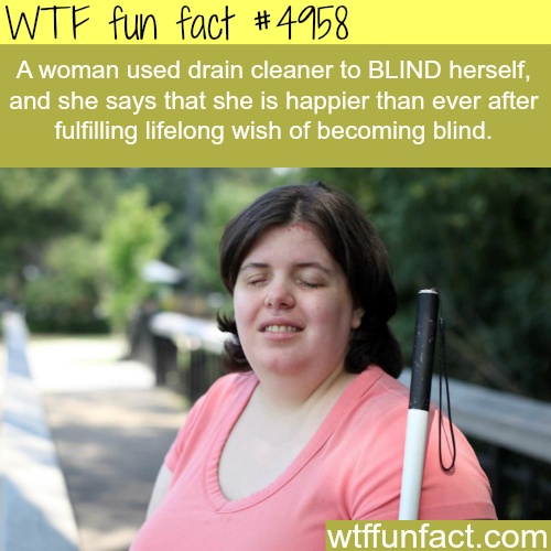 This woman wished to be blind! - WTF fun facts