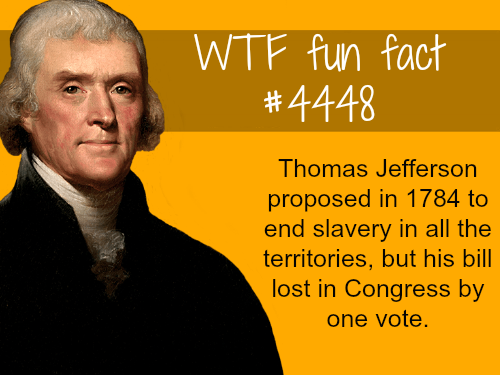 Thomas Jefferson proposed to end slavery -   WTF fun facts